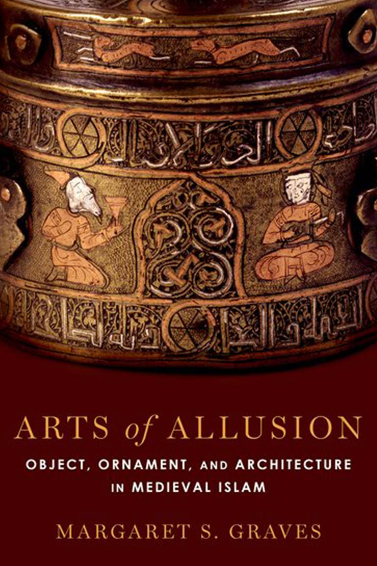 Arts of Allusion: Object, Ornament, and Architecture in Medieval Islam