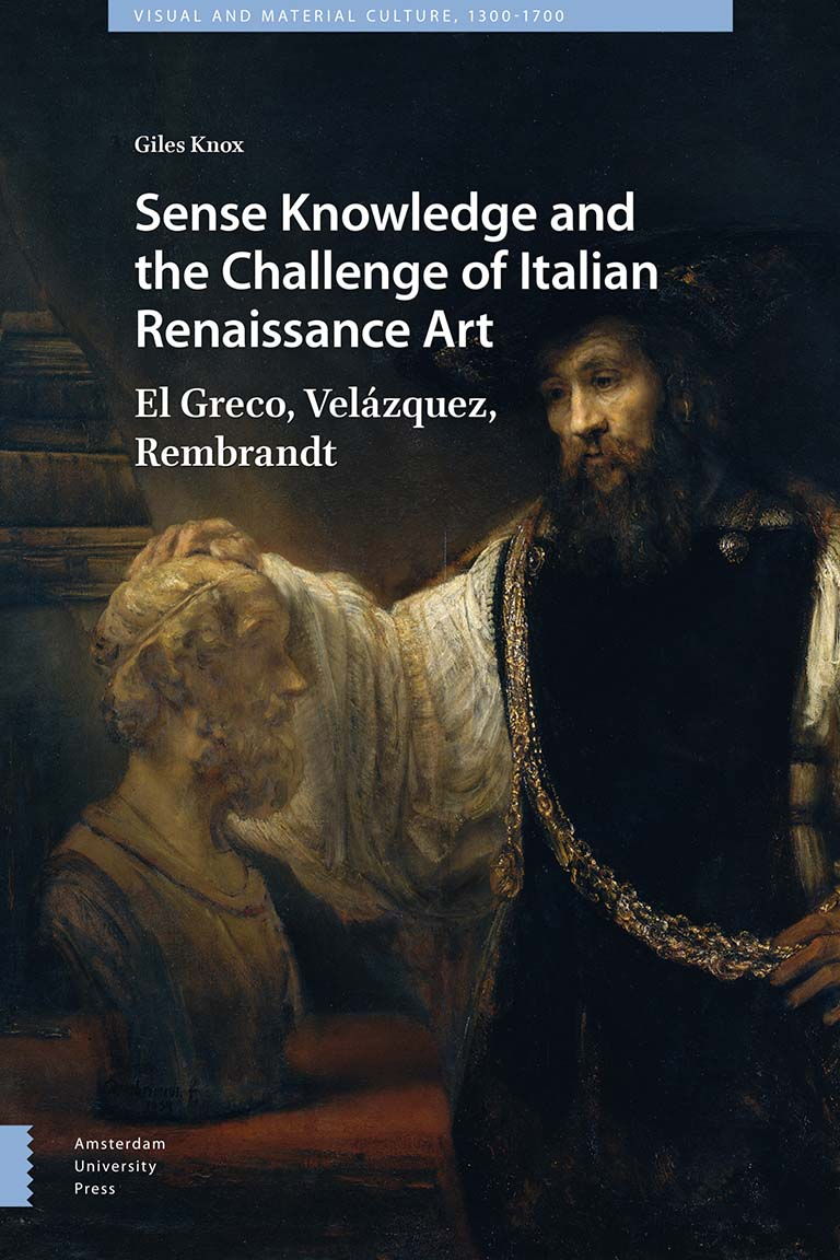 Sense Knowledge and the Challenge of Italian Renaissance Art: El Greco, Velázquez, Rembrandt